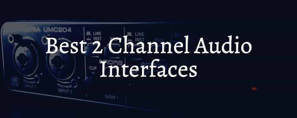 Best 2 Channel Audio Interfaces