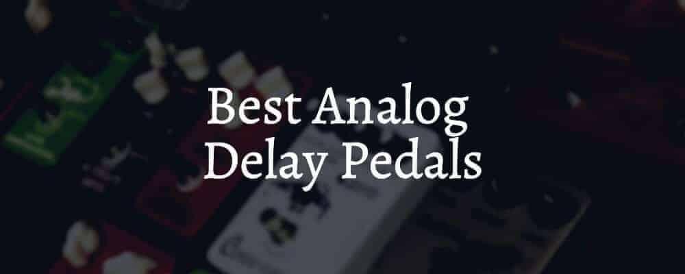 Best Analog Delay Pedals