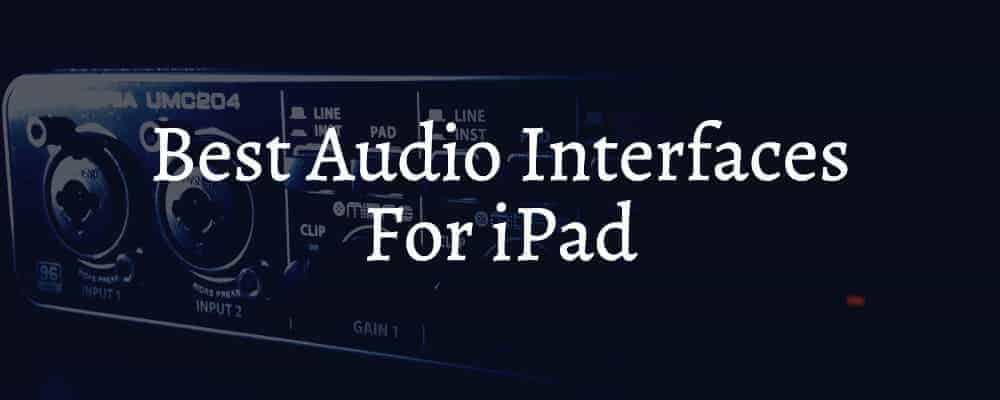 Best Audio Interfaces For iPad