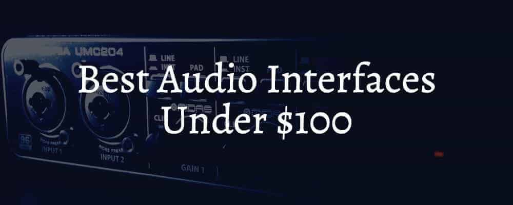 Best Audio Interfaces Under $100