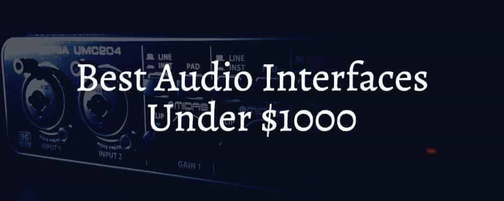 Best Audio Interfaces Under $1000
