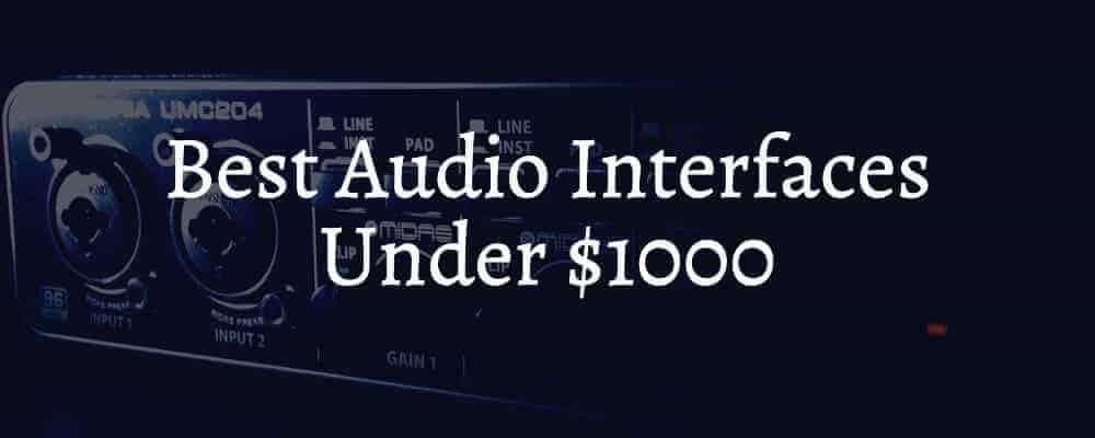 Best Audio Interfaces Under $1000