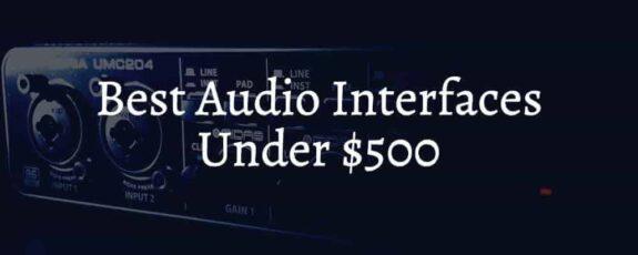 Best Audio Interfaces Under $500