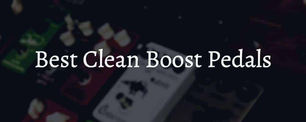 Best Clean Boost Pedals