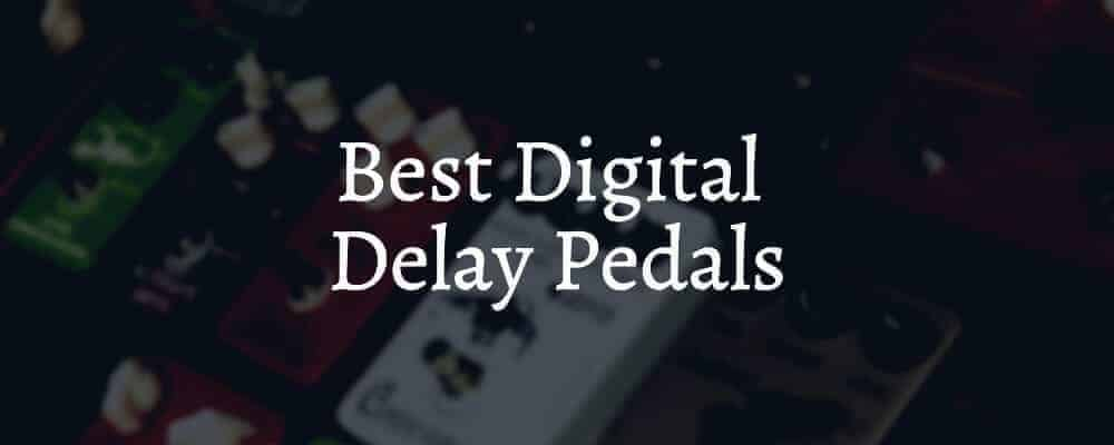 Best Digital Delay Pedals