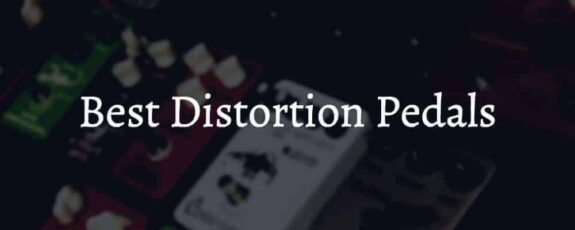 Best Distortion Pedals On The Market