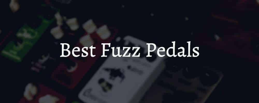Best Fuzz Pedals On The Market