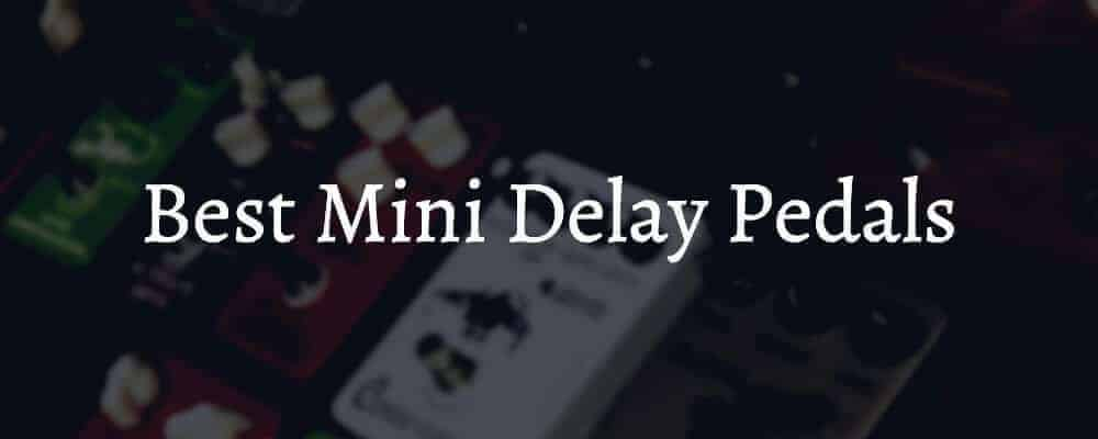 Best Mini Delay Pedals