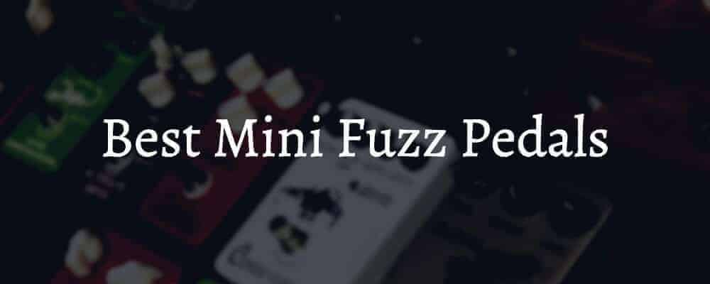 Best Mini Fuzz Pedals