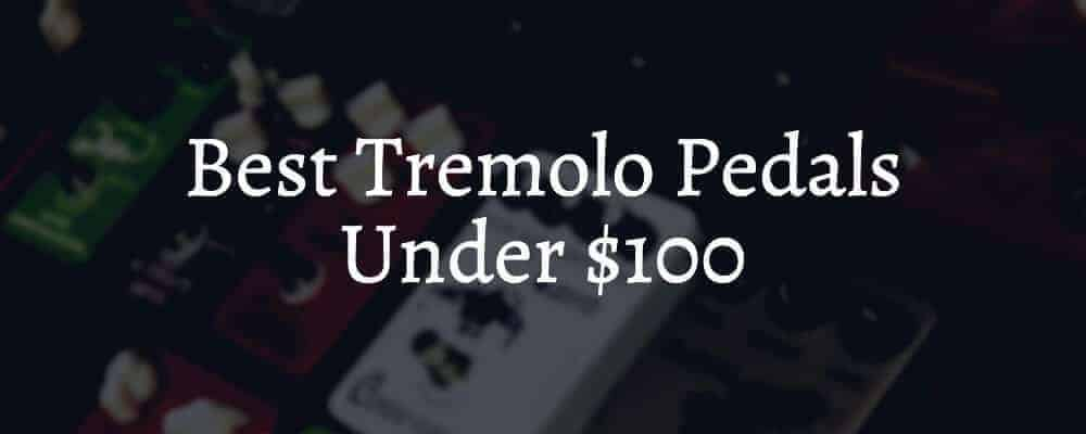 Best Tremolo Pedals Under $100