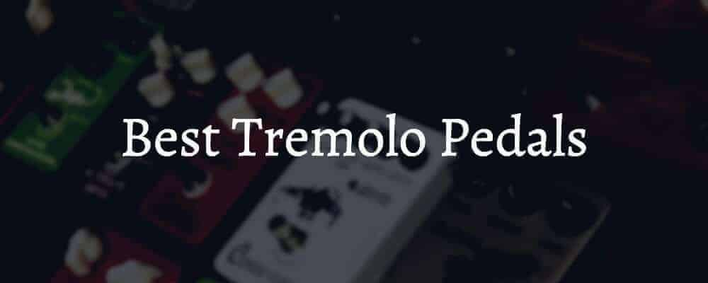 Best Tremolo Pedals on The Market