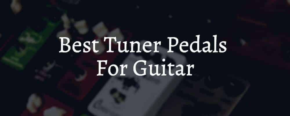 Best Tuner Pedals For Guitar
