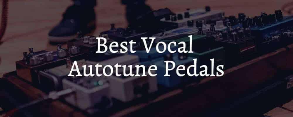 The Best Vocal Autotune Pedals