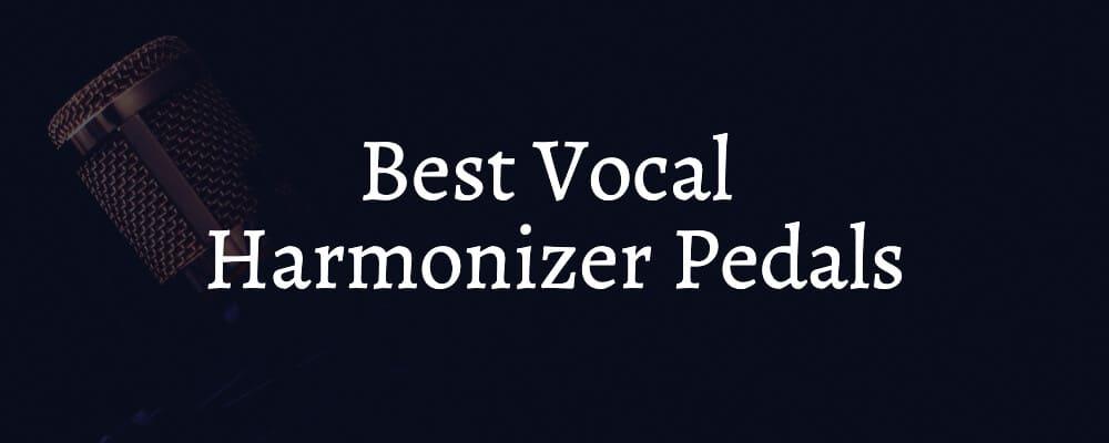 The Best Vocal Harmonizer Pedals