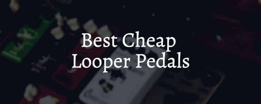 Best Cheap Looper Pedals