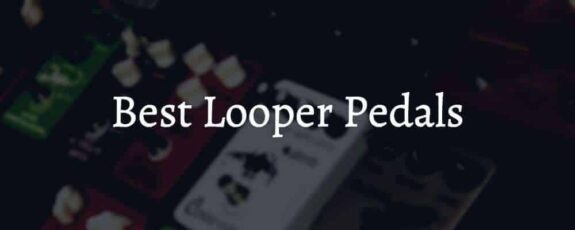 The Best Looper Pedals On The Market