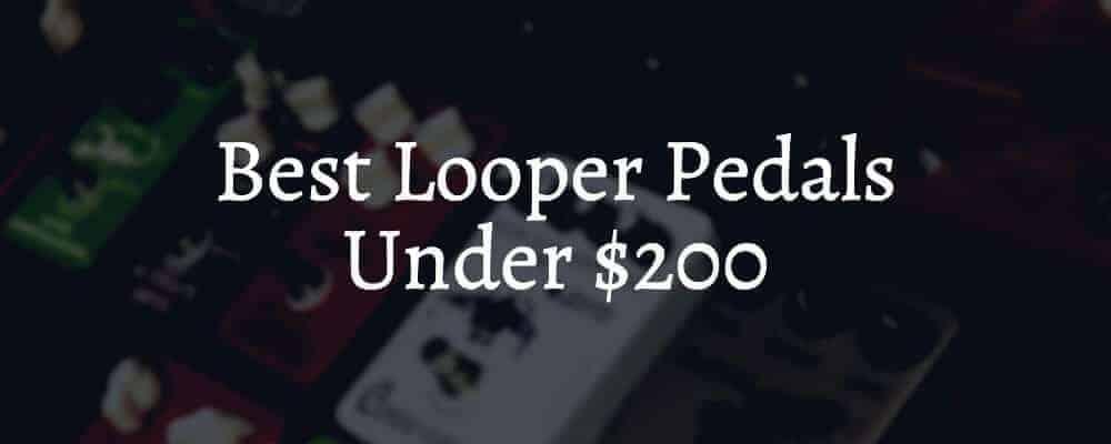 Best Looper Pedals Under $200