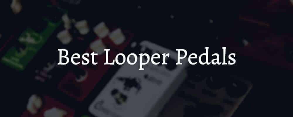Best Looper Pedals On The Market