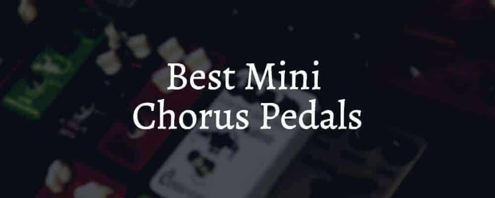 Best Mini Chorus Pedals