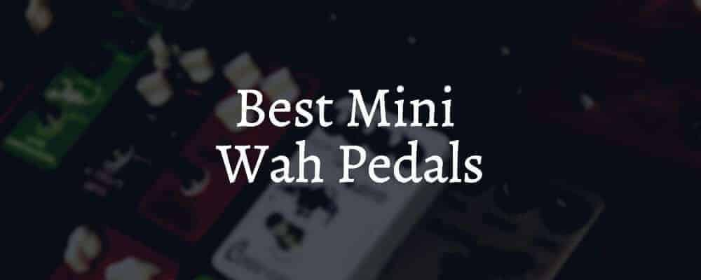 Best Mini Wah Pedals On The Market