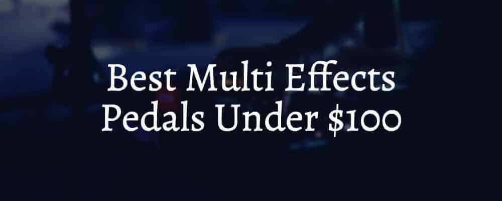 Best Multi Effects Pedals Under $100