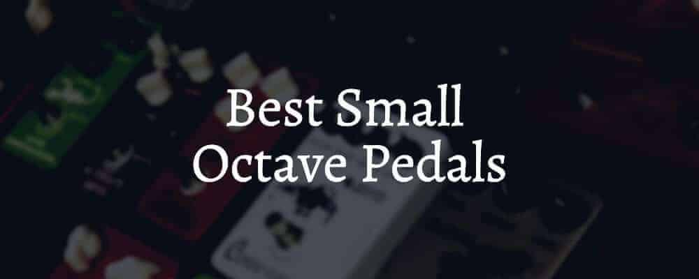 Best Small Octave Pedals