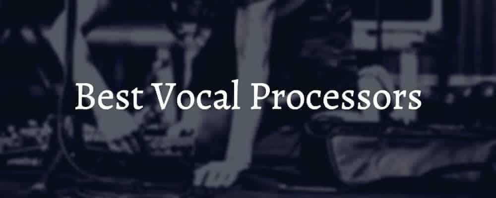 Best Vocal Processors
